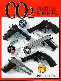 CO2 Pistols and Rifles, by James House
